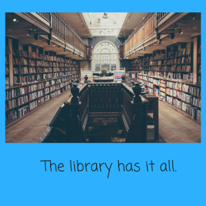 The library has it all.